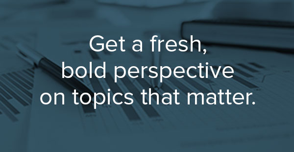 Get a fresh, bold perspective on topics that matter.